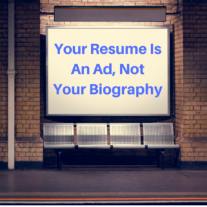 your resume is an ad, not your biography